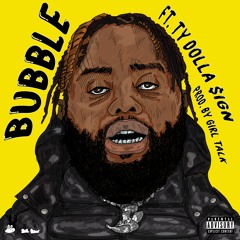 Bubble feat. Ty Dolla $ign [Prod by: GIRL TALK]