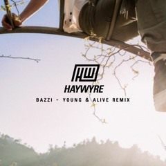Bazzi - Young And Alive [Haywyre Remix]