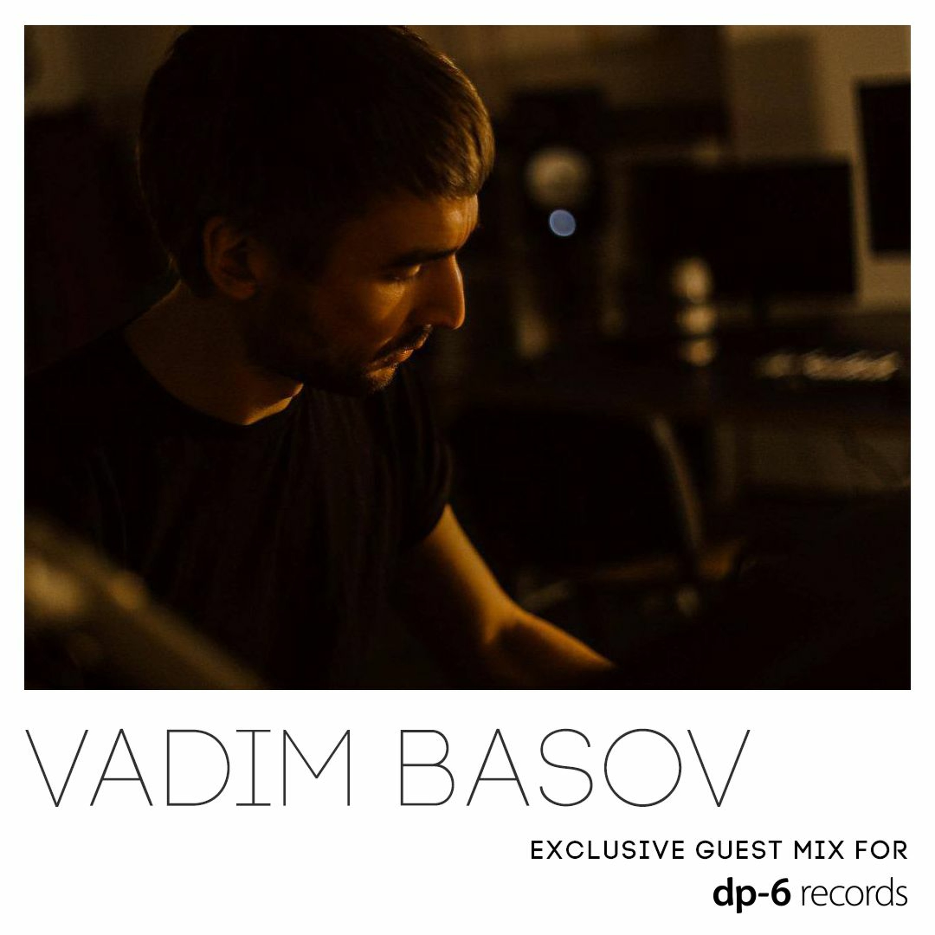 Vadim Basov - Exclusive guest mix for DP-6 Records