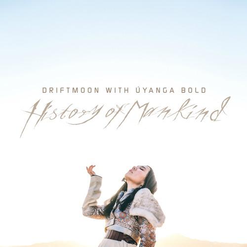 Driftmoon with Úyanga Bold - History of Mankind