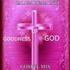 Download Goodness Of God [Gospel Mix].mp3 Mp3