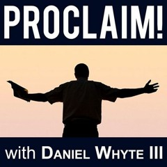 Our Public Prayer, Part 7 (Proclaim #78) with Daniel Whyte III