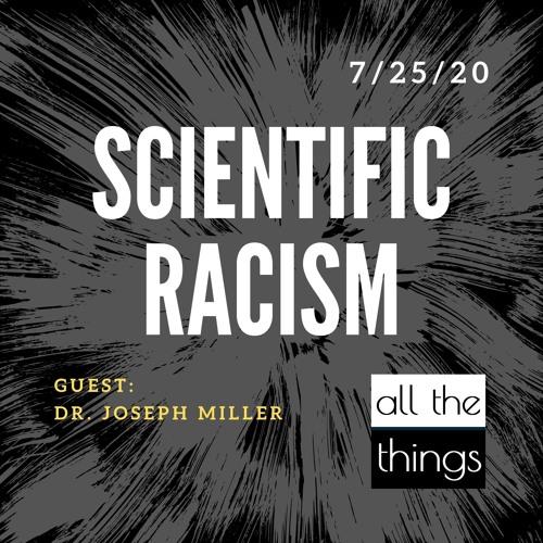Scientific Racism    7/25/2020    ATT #64