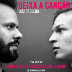 """Deixa a Canção: Tema do Filme """"Ainda Não Lhe Fiz uma Canção"""" (Trilha Sonora Original)"""