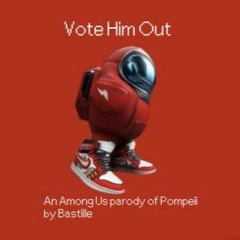VOTE HIM OUT - AN AMONG US PARODY OF POMPEII BY BASTILLE