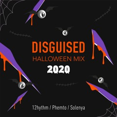 Disguised Halloween Mix - 2020 (12hythm, Phemto, Solenya)