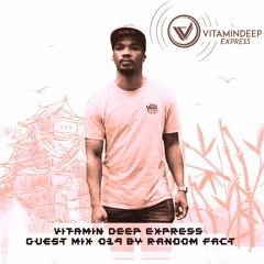 Vitamin Deep Express Guest Mix #019 By Random Fact