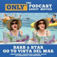 Ep 314: Barb And Star Go to Vista Del Mar