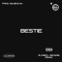 Bestie by Jaireh (Slowed + Reverb) Remix
