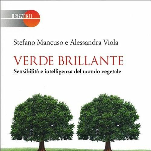 Verde brillante. Sensibilità e intelligenza del mondo vegetale di Stefano Mancuso e Alessandra Viola