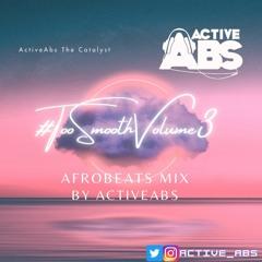 #TooSmoothVolume3 Afrobeats Mix By @Active_abs