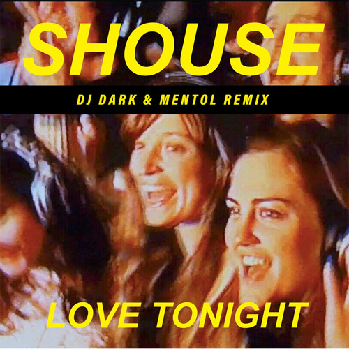 Shouse - Love Tonight (Dj Dark & Mentol Remix)