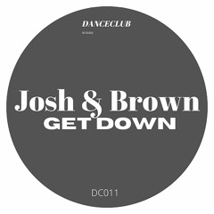 DC011 Josh & Brown - Get Down (Original Mix)