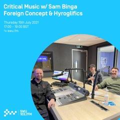 Critical Music w/ Sam Binga & Foreign Concept   SWU FM   15.07.21