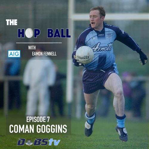 The Hop Ball Episode 7- Coman Goggins