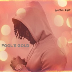 Anthiny King - Fool's Gold (Prod. RRAREBEAR)