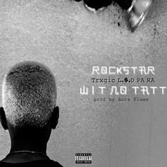 L$D & Trxgic - Rockstar Wit No Tat (feat PA RA)
