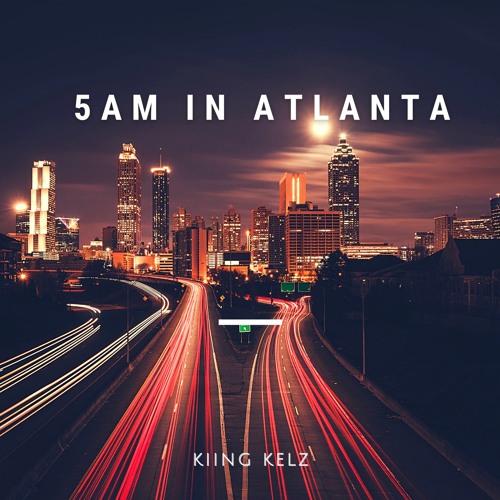 5am In Atlanta - Kiing Kelz