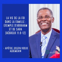 D093-7 La vie de la Foi dans la famille : Exemple d'Abraham et de Sara - Apôtre Joseph K. Agbemehin