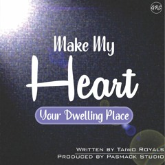Make My Heart Your Dwelling Place
