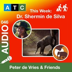 ATC 046 - Dr. Shermin De Silva - TRUNKS & LEAVES  - Advocating For An Ethical Elephant Experience
