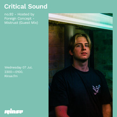 Critical Sound no.92 - Hosted by Foreign Concept - Mistrust (Guest Mix) - 07 July 2021