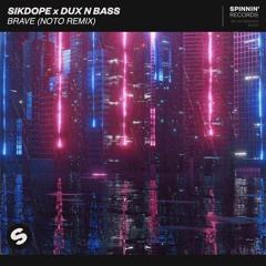 Sikdope X Dux & Bass - Brave (NOTO Remix) [FREE DOWNLOAD]