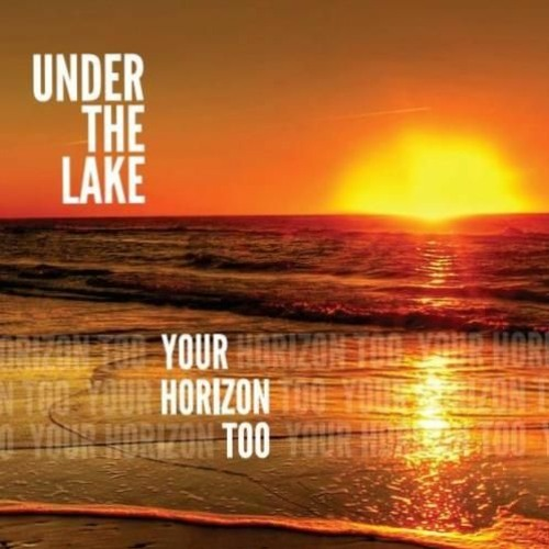 Under The Lake : Your Horizon Too