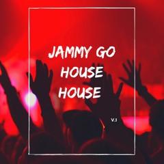 JAMMY GO HOUSE HOUSE