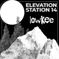 Elevation Station Mix 014: low kee.