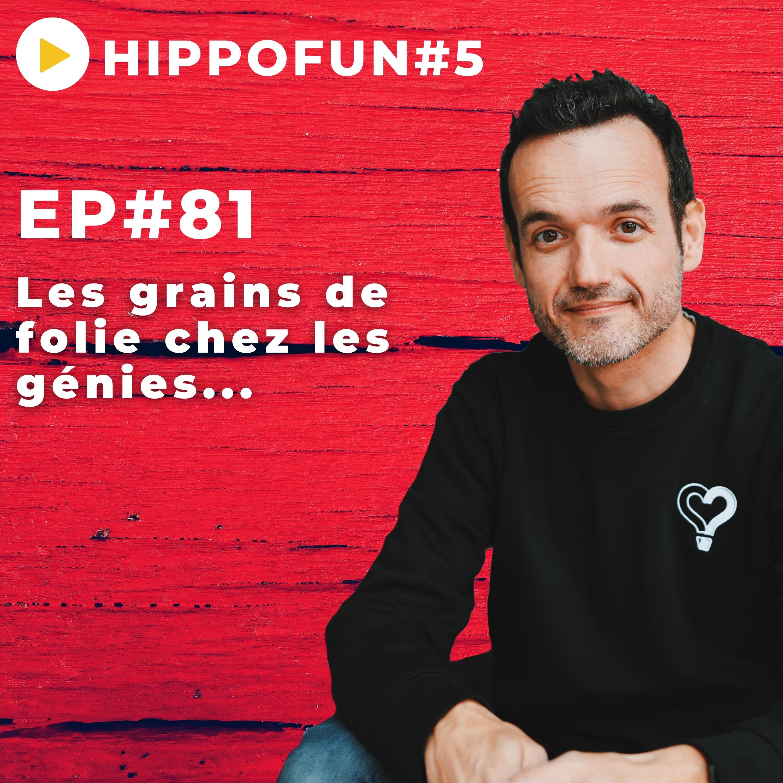 EP#81 - Les grains de folie chez les génies... - HIPPOFUN #5