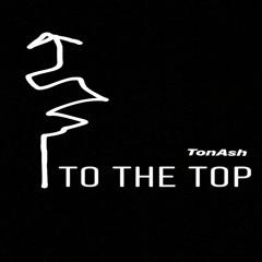 TonAsh - To The Top(dirty) prodXwaveyybeats