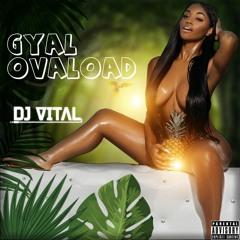 Gyal Ovaload Mix(Soca / Dancehall / & Remixes)