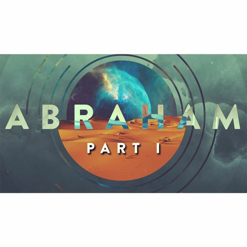 Abraham - Part I