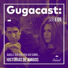 Aquele que Era pra Ser sobre HISTÓRIAS DE AMIGOS - Gugacast - S06E09