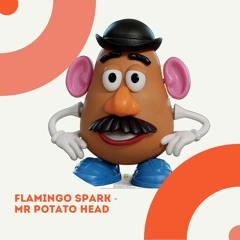 Flamingo Spark - Mr Potatoe Head