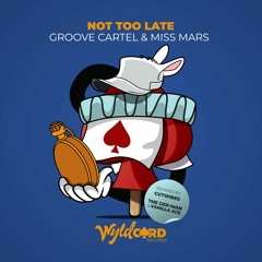 Groove Cartel feat Miss Mars 'Not Too Late' - Out Now