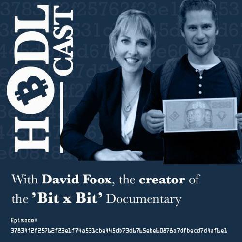Ep. 102 with David Foox, creator of the amazing Bit x Bit: In Bitcoin We Trust documentary
