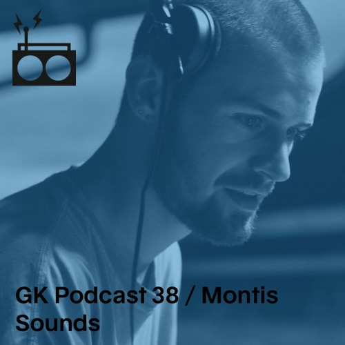 GK Podcast  38 / Montis Sounds