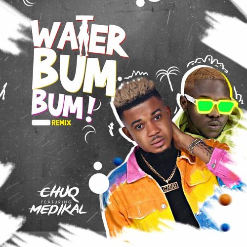 Chuq x Medikal - Water Bum Bum