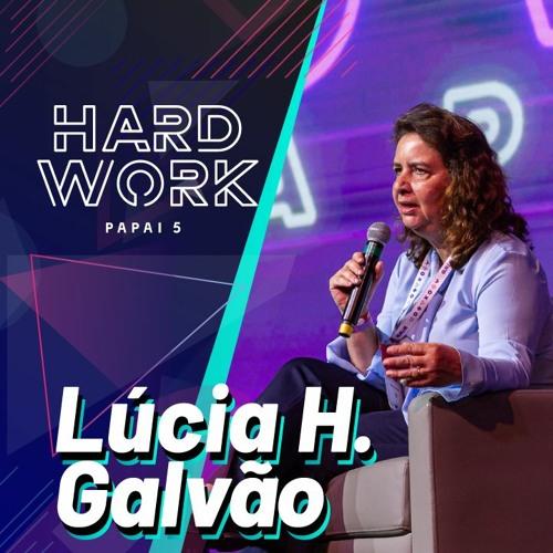 #328 - Lúcia Helena Galvão @ Hard Work Papai 5