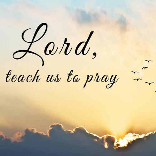 Lord Teach Us To Pray Pt 2
