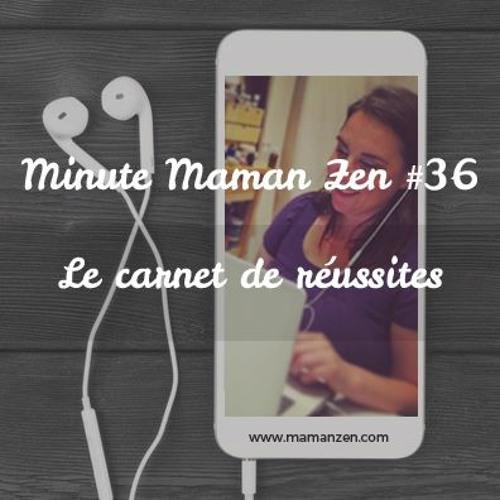 Minute Maman Zen #36 : Le carnet de réussites