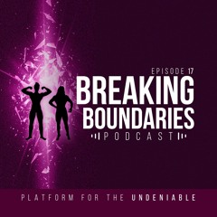 1 WEEK OUT UPDATES  Breaking Boundaries Podcast   Episode 17