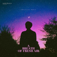 A Breath Of Fresh Air - Artificial.Music [Audio Library Release] · Free Copyright-Safe Music