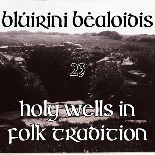 Blúiríní Béaloidis 23 - Holy Wells In Folk Tradition