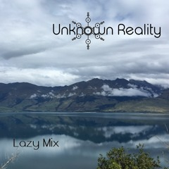 Unknown Reality - Lazy Mix
