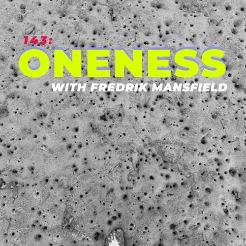 143: Oneness (w Fredrik Mansfield)