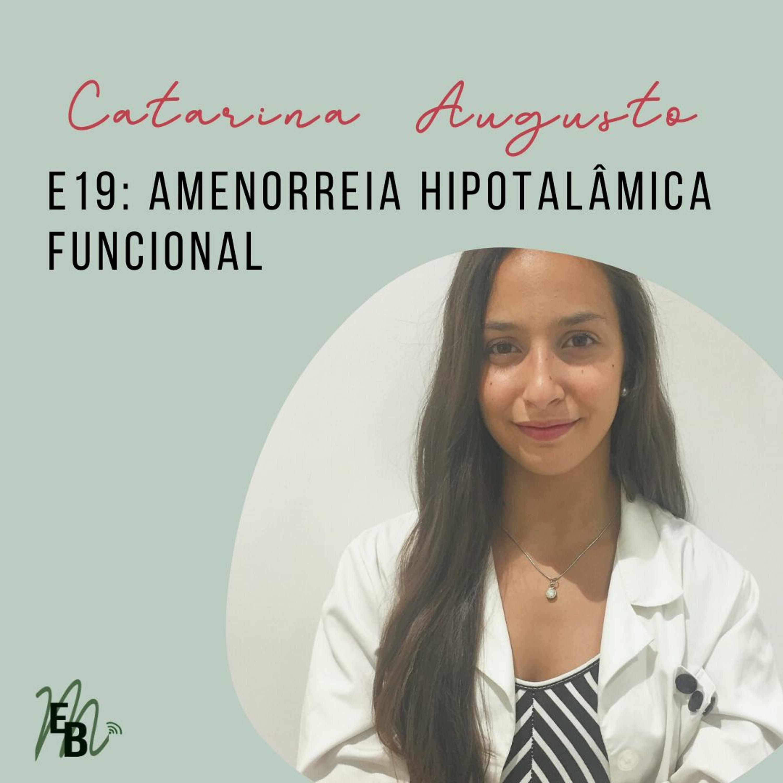 E19: Amenorreia Hipotalâmica Funcional, com Catarina Augusto