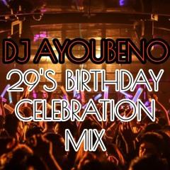 DJ AYOUBENO 29'S BIRTHDAY CELEBRATION MIX
